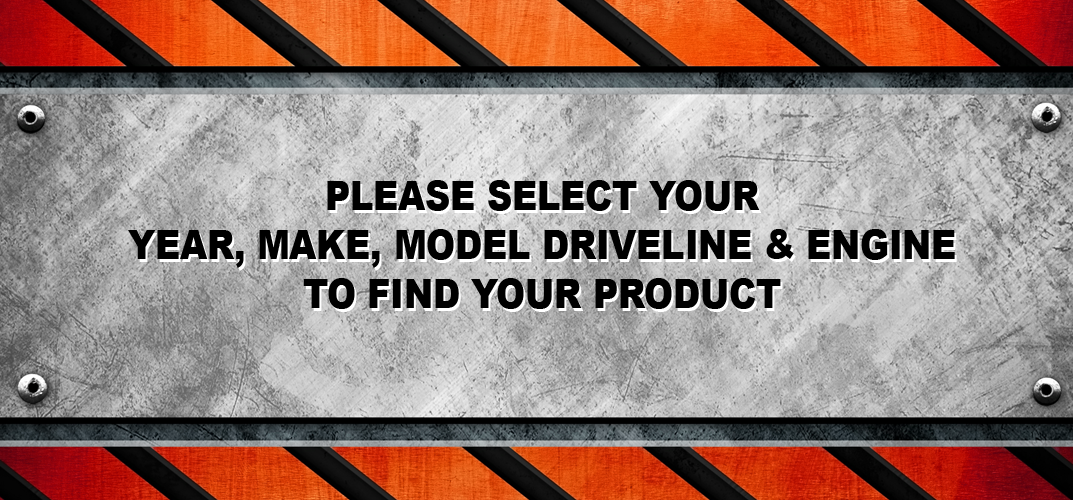 Please select your Year, Make, Model Driveline and Engine to find your product